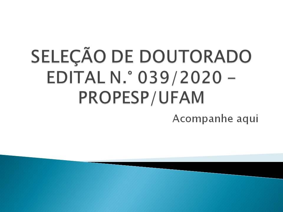 Acompanhe a Seleção de Doutorado - Edital 039/2020 - PROPESP