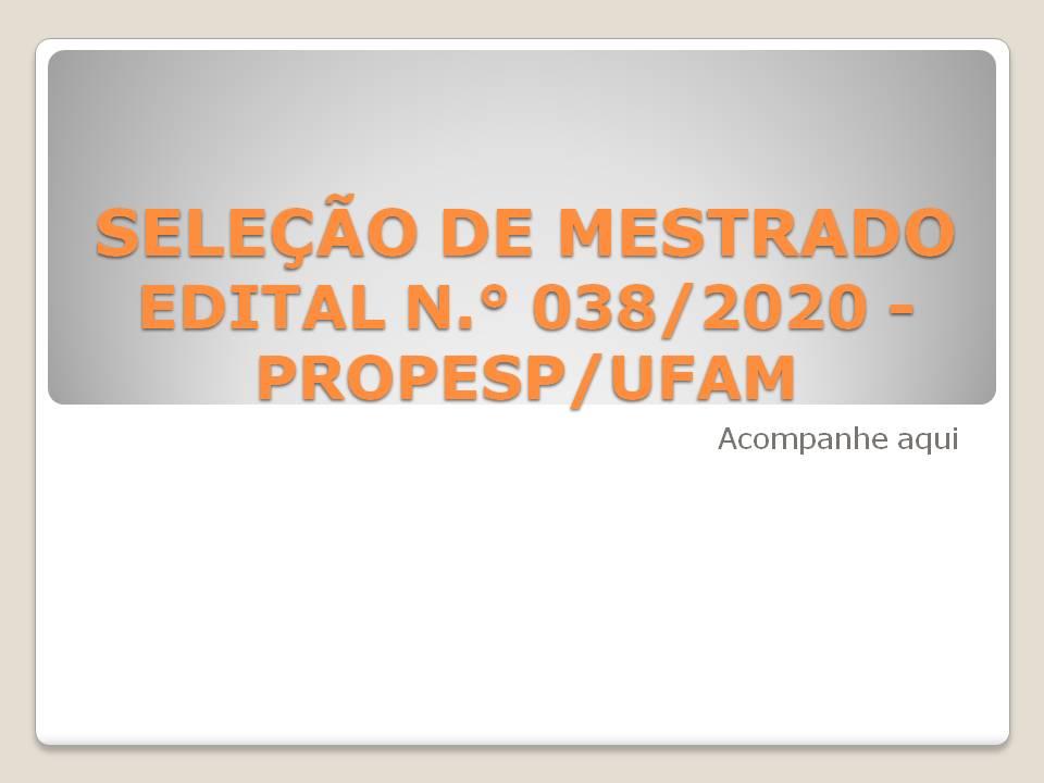 Acompanhe a Seleção de Mestrado - Edital 038/2020 - PROPESP